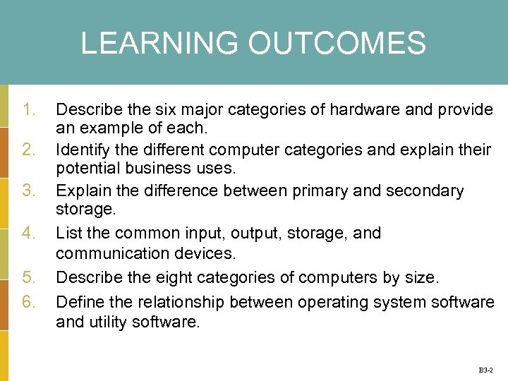 LEARNING OUTCOMES 1. 2. 3. 4. 5. 6. Describe the six major categories of