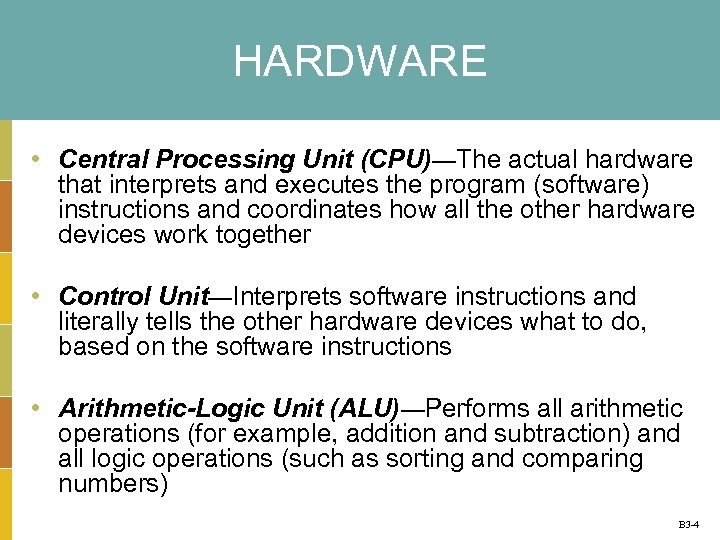 HARDWARE • Central Processing Unit (CPU)—The actual hardware that interprets and executes the program