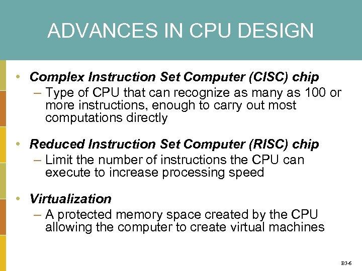 ADVANCES IN CPU DESIGN • Complex Instruction Set Computer (CISC) chip – Type of