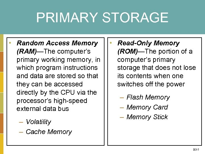 PRIMARY STORAGE • Random Access Memory (RAM)—The computer's primary working memory, in which program
