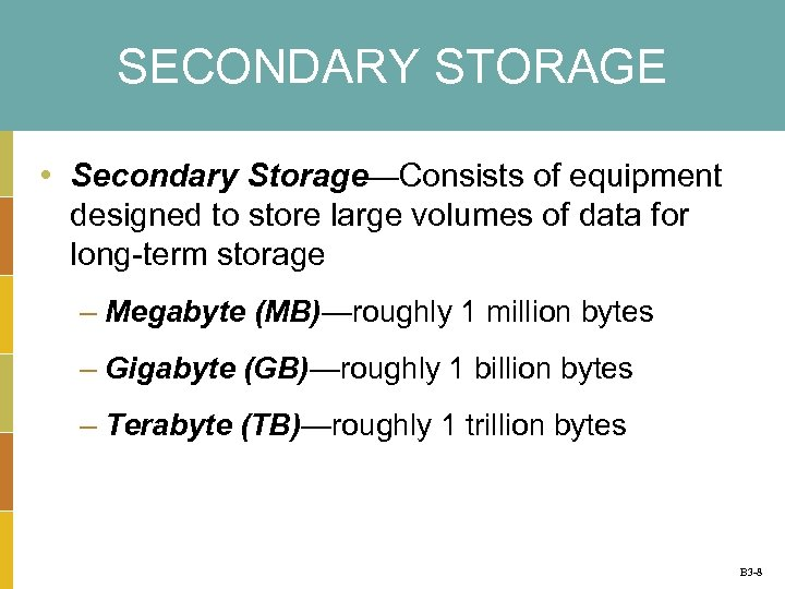 SECONDARY STORAGE • Secondary Storage—Consists of equipment designed to store large volumes of data