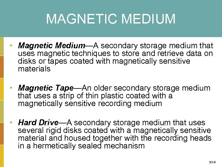 MAGNETIC MEDIUM • Magnetic Medium—A secondary storage medium that uses magnetic techniques to store