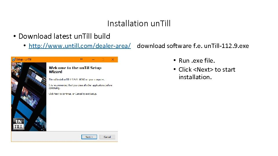 Installation un. Till • Download latest un. Till build • http: //www. untill. com/dealer-area/