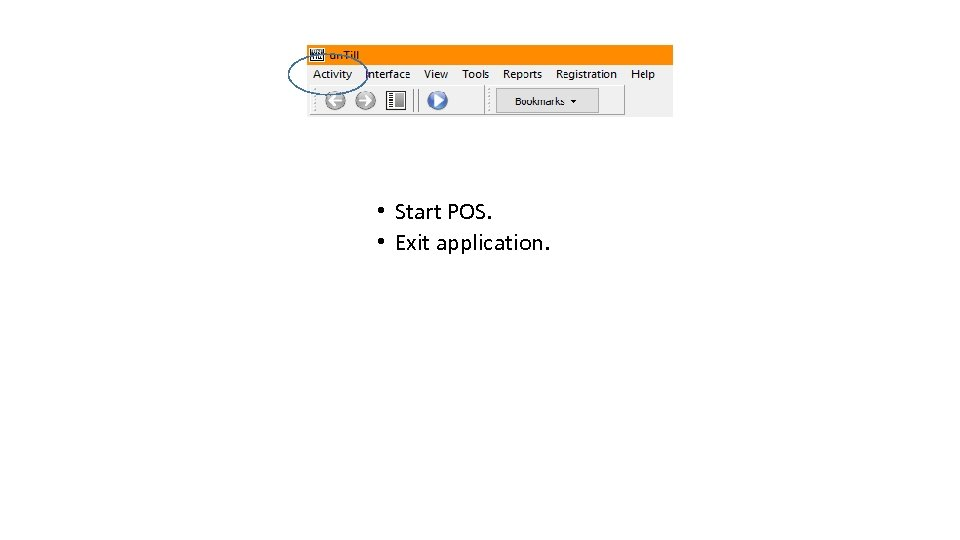 • Start POS. • Exit application.