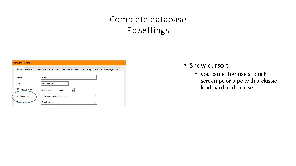 Complete database Pc settings • Show cursor: • you can either use a touch