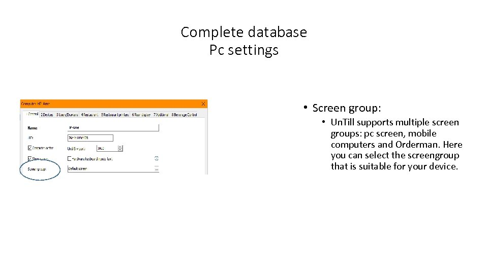 Complete database Pc settings • Screen group: • Un. Till supports multiple screen groups: