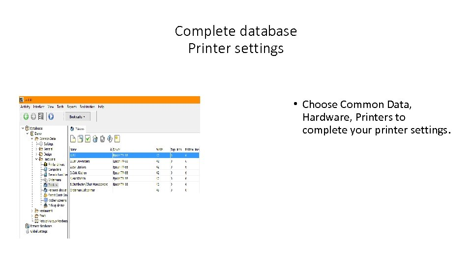 Complete database Printer settings • Choose Common Data, Hardware, Printers to complete your printer