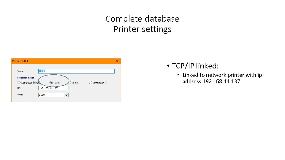 Complete database Printer settings • TCP/IP linked: • Linked to network printer with ip