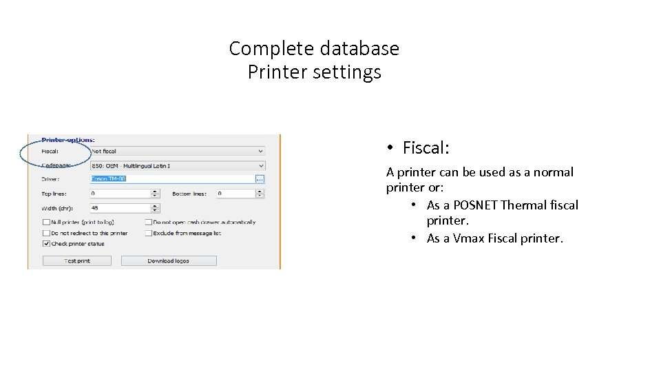Complete database Printer settings • Fiscal: A printer can be used as a normal