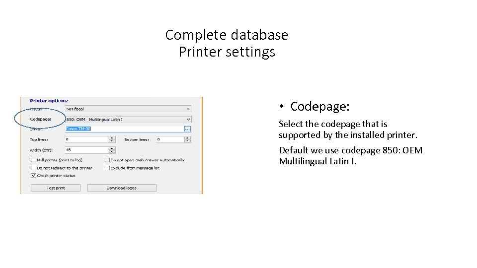 Complete database Printer settings • Codepage: Select the codepage that is supported by the