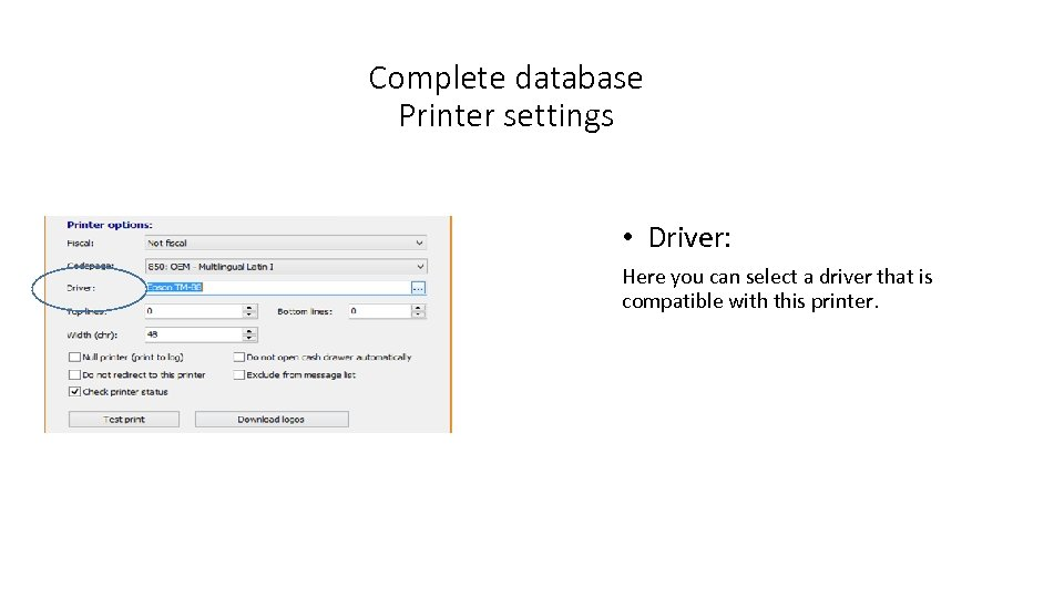 Complete database Printer settings • Driver: Here you can select a driver that is
