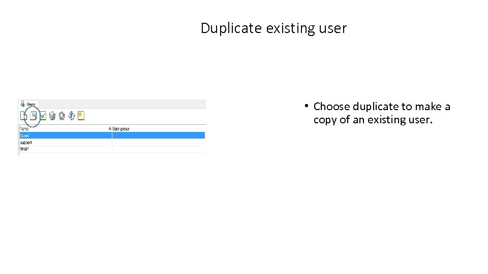 Duplicate existing user • Choose duplicate to make a copy of an existing user.