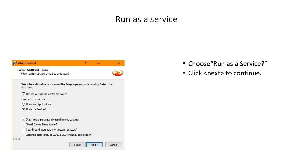 """Run as a service • Choose""""Run as a Service? """" • Click <next> to"""