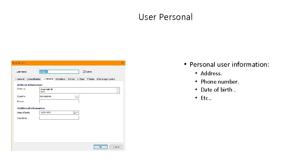 User Personal • Personal user information: • • Address. Phone number. Date of birth.