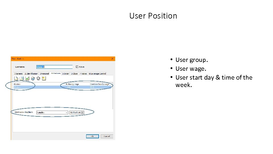 User Position • User group. • User wage. • User start day & time