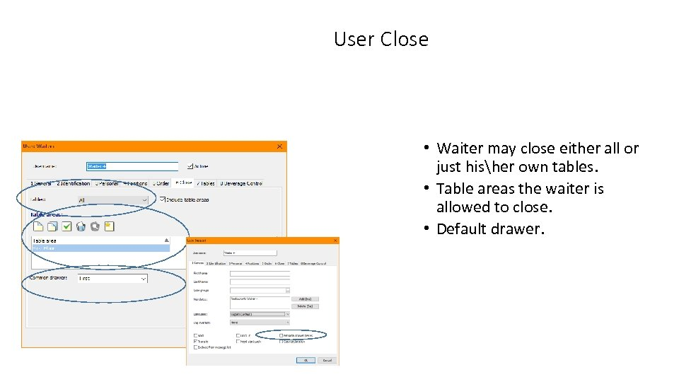 User Close • Waiter may close either all or just hisher own tables. •