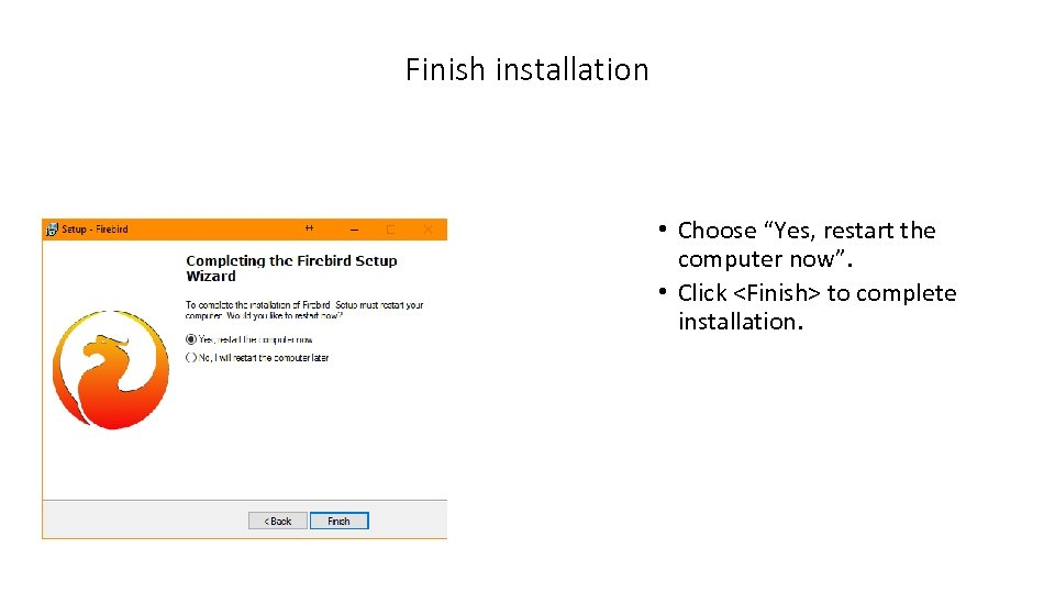 "Finish installation • Choose ""Yes, restart the computer now"". • Click <Finish> to complete"