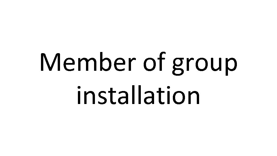 Member of group installation