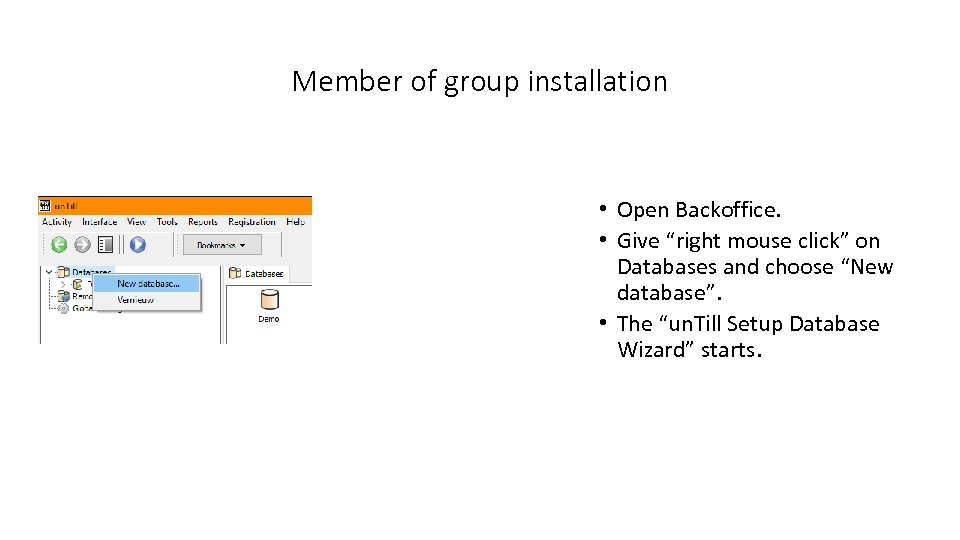 "Member of group installation • Open Backoffice. • Give ""right mouse click"" on Databases"