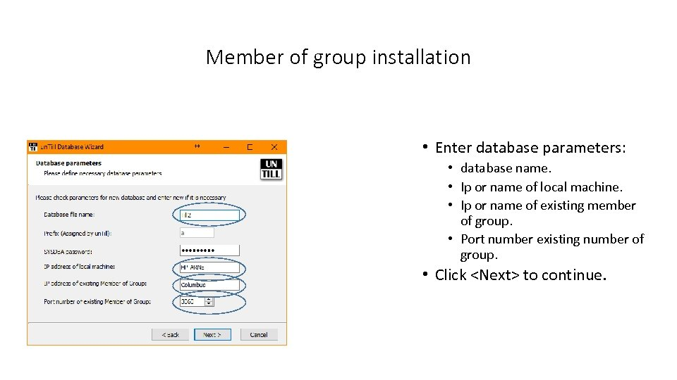 Member of group installation • Enter database parameters: • database name. • Ip or