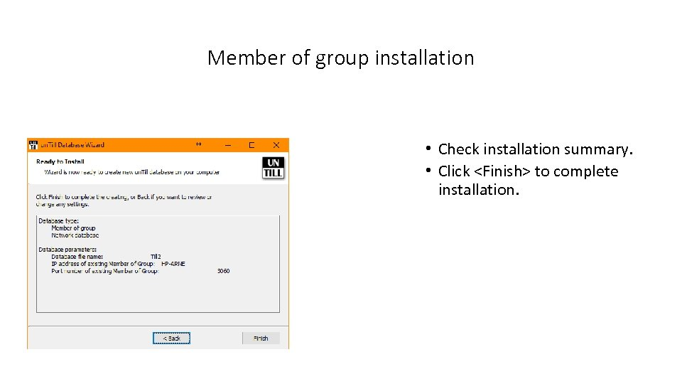 Member of group installation • Check installation summary. • Click <Finish> to complete installation.
