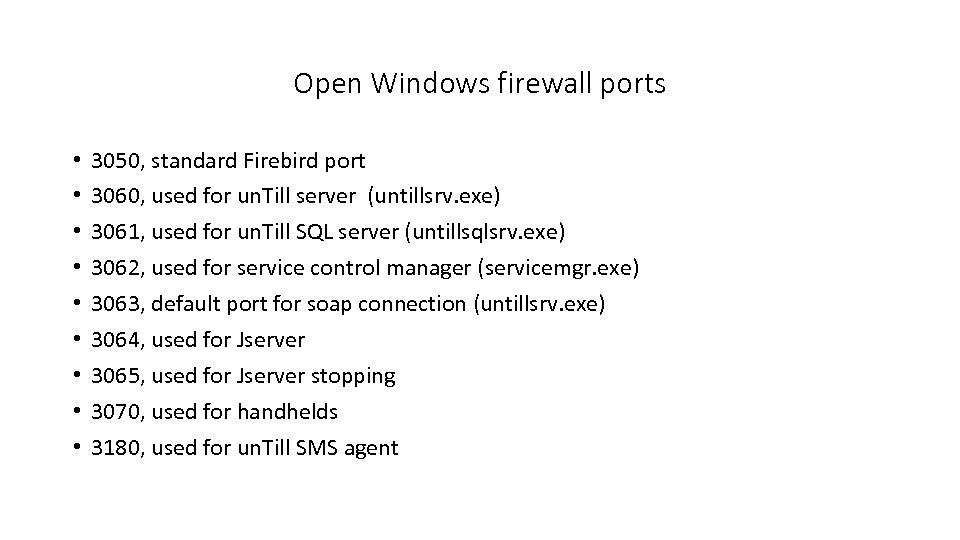 Open Windows firewall ports • • • 3050, standard Firebird port 3060, used for