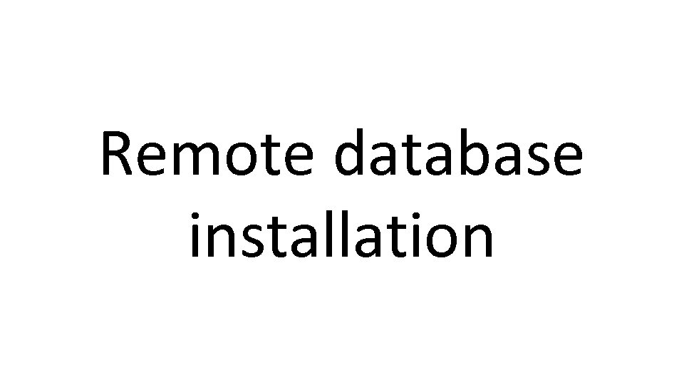 Remote database installation