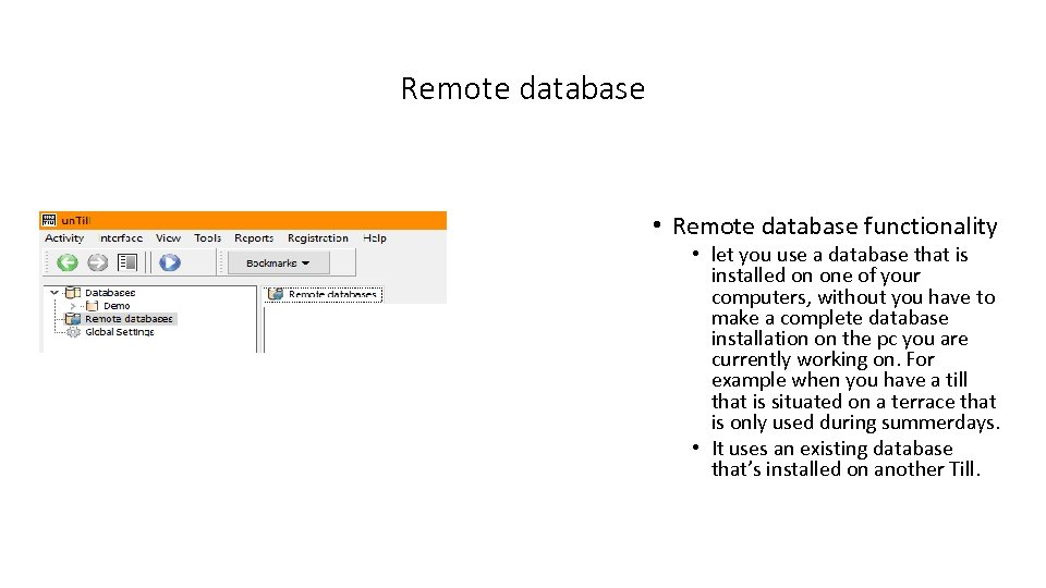 Remote database • Remote database functionality • let you use a database that is