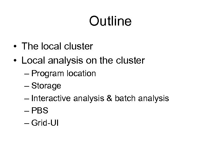 Outline • The local cluster • Local analysis on the cluster – Program location