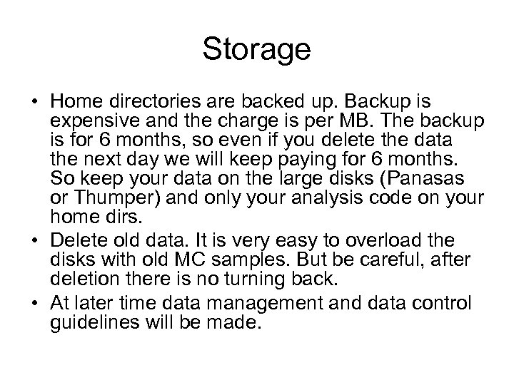 Storage • Home directories are backed up. Backup is expensive and the charge is