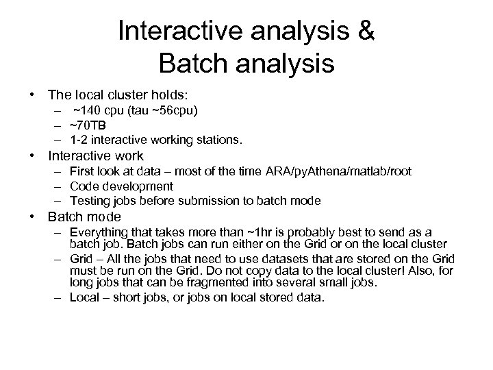 Interactive analysis & Batch analysis • The local cluster holds: – ~140 cpu (tau
