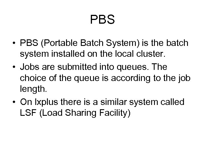 PBS • PBS (Portable Batch System) is the batch system installed on the local