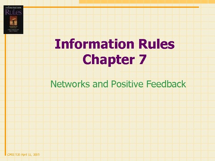 Information Rules Chapter 7 Networks and Positive Feedback CMIS 520 April 11, 2005