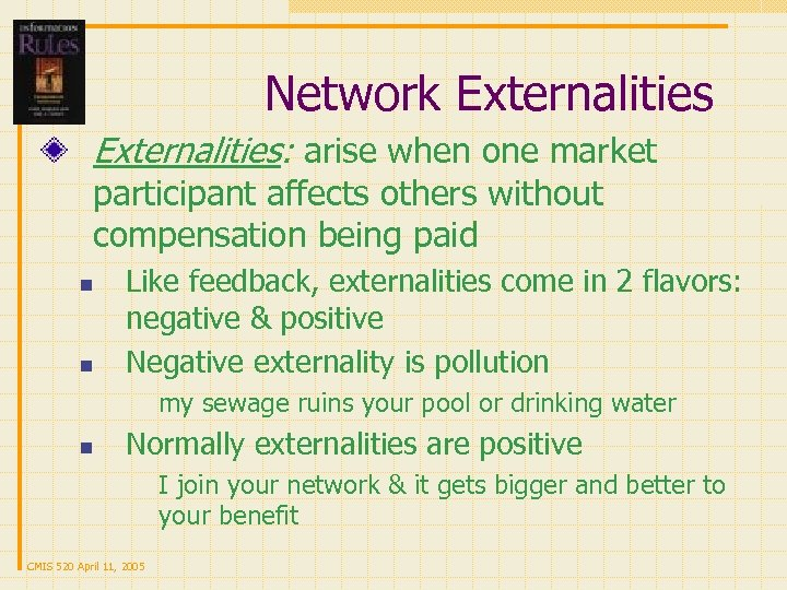 Network Externalities: arise when one market participant affects others without compensation being paid n