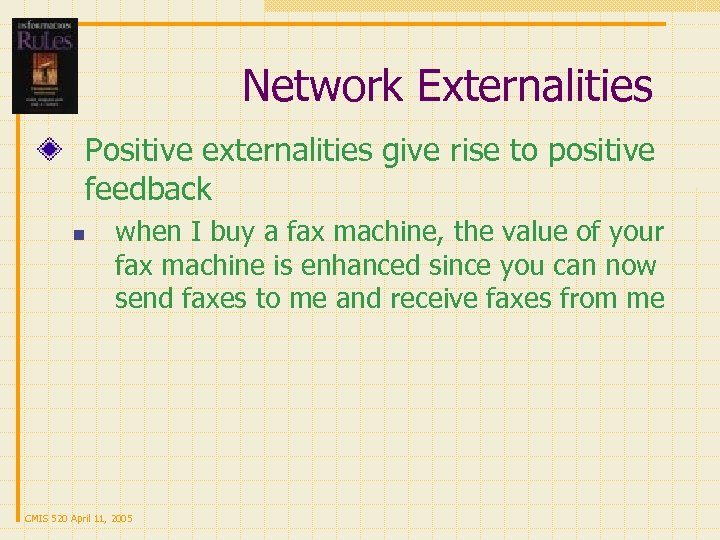 Network Externalities Positive externalities give rise to positive feedback n when I buy a