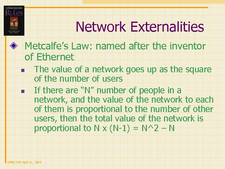 Network Externalities Metcalfe's Law: named after the inventor of Ethernet n n The value