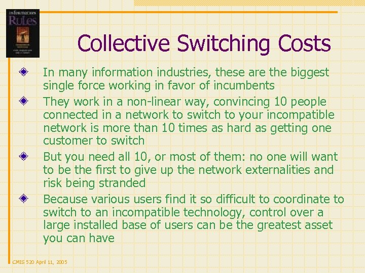 Collective Switching Costs In many information industries, these are the biggest single force working