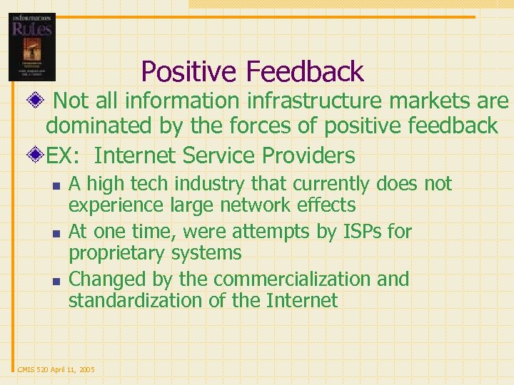 Positive Feedback Not all information infrastructure markets are dominated by the forces of positive
