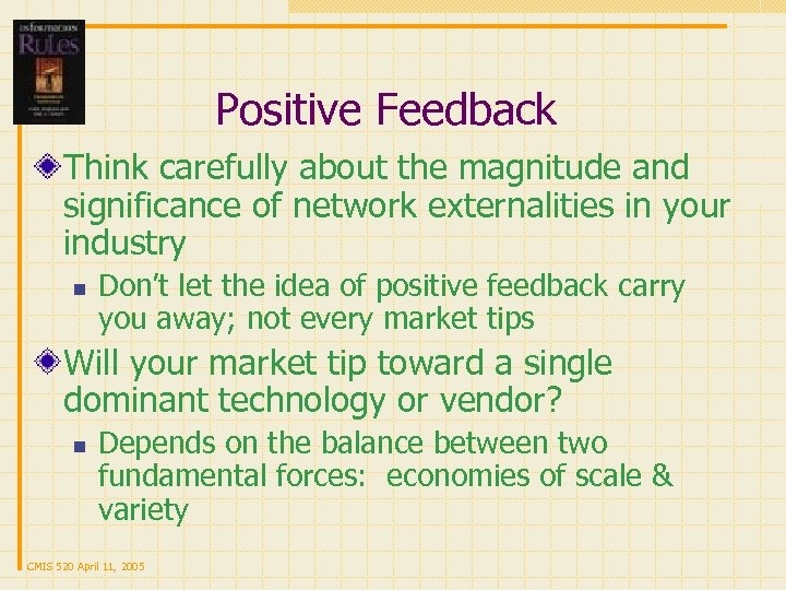 Positive Feedback Think carefully about the magnitude and significance of network externalities in your