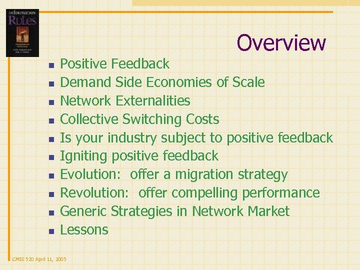 Overview n n n n n Positive Feedback Demand Side Economies of Scale Network