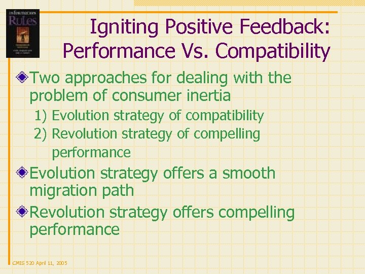 Igniting Positive Feedback: Performance Vs. Compatibility Two approaches for dealing with the problem of