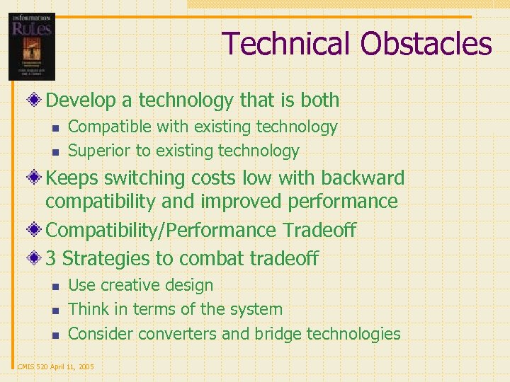 Technical Obstacles Develop a technology that is both n n Compatible with existing technology