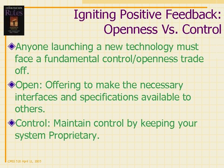 Igniting Positive Feedback: Openness Vs. Control Anyone launching a new technology must face a