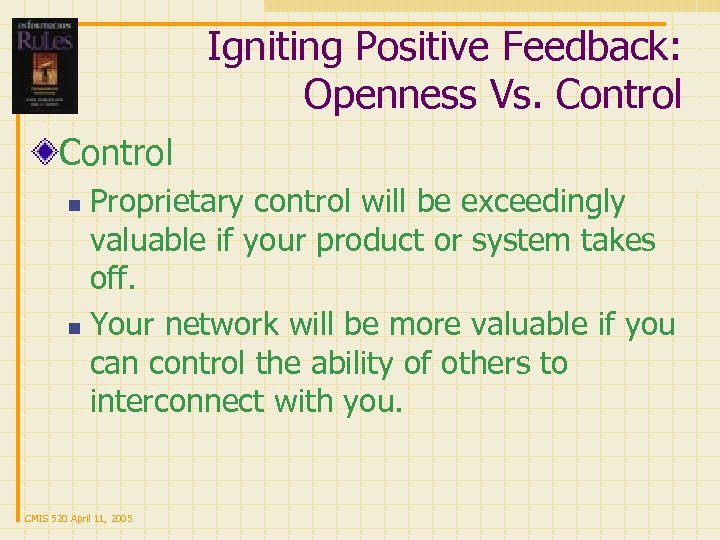 Igniting Positive Feedback: Openness Vs. Control Proprietary control will be exceedingly valuable if your