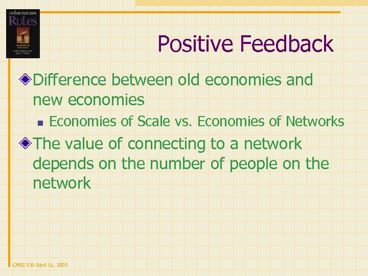 Positive Feedback Difference between old economies and new economies n Economies of Scale vs.