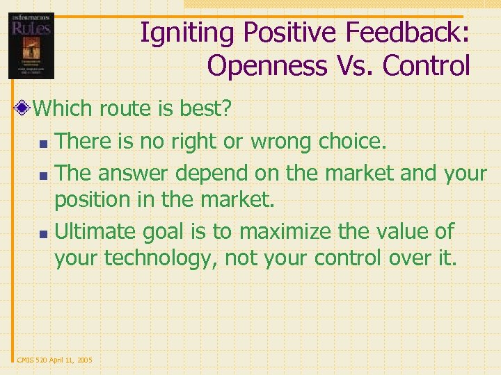 Igniting Positive Feedback: Openness Vs. Control Which route is best? n There is no