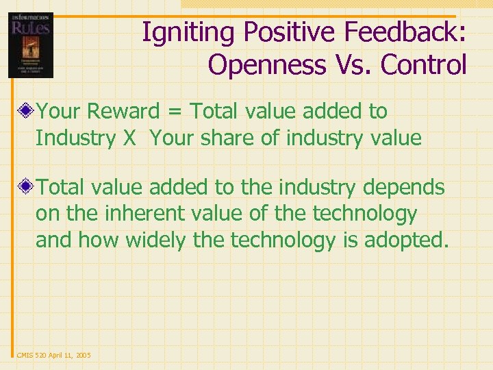 Igniting Positive Feedback: Openness Vs. Control Your Reward = Total value added to Industry