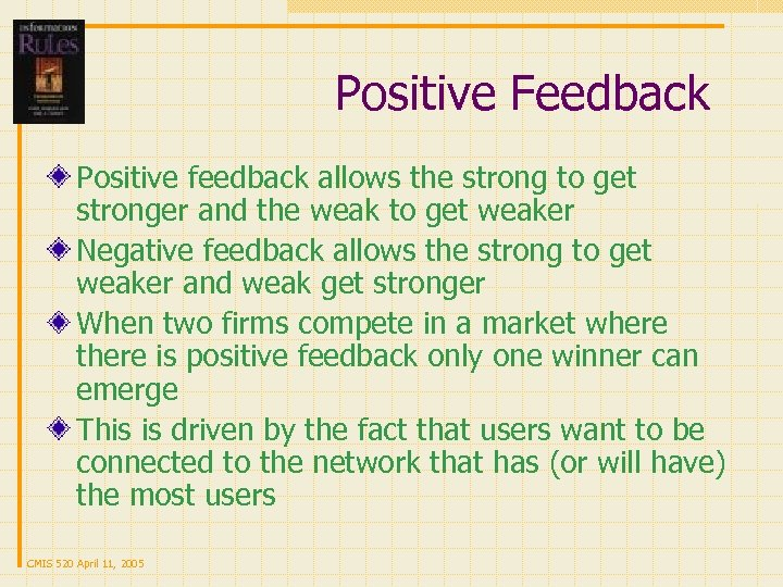 Positive Feedback Positive feedback allows the strong to get stronger and the weak to