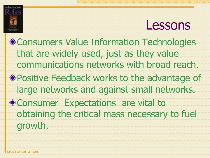Lessons Consumers Value Information Technologies that are widely used, just as they value communications