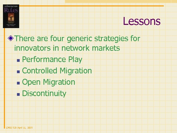 Lessons There are four generic strategies for innovators in network markets n Performance Play